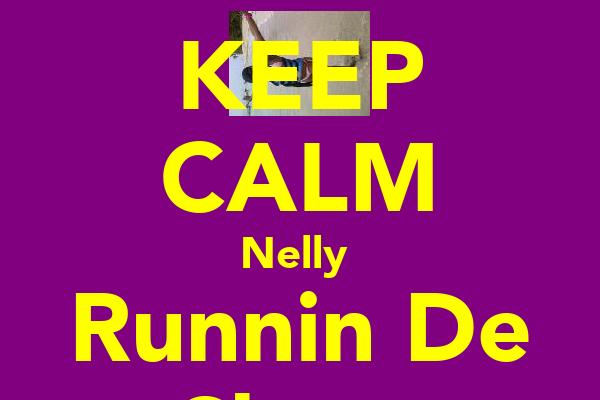 KEEP CALM Nelly  Runnin De Show