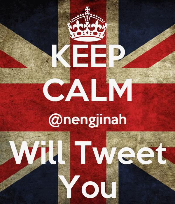 KEEP CALM @nengjinah Will Tweet You