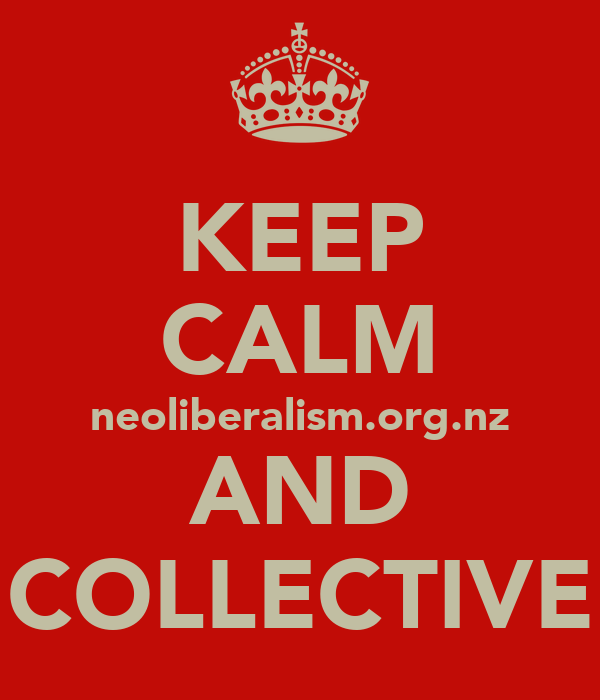 KEEP CALM neoliberalism.org.nz AND COLLECTIVE