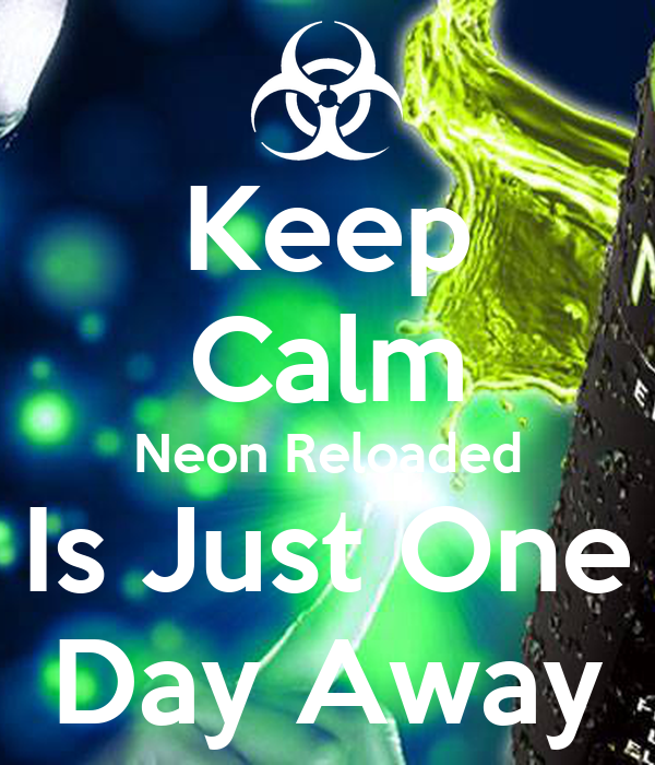 Keep Calm Neon Reloaded Is Just One Day Away