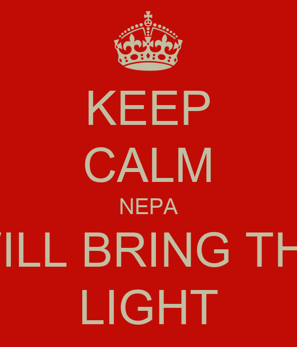 KEEP CALM NEPA WILL BRING THE LIGHT