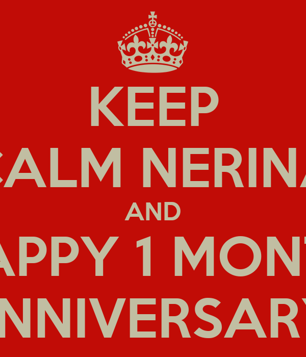 KEEP CALM NERINA AND HAPPY 1 MONTH ANNIVERSARY