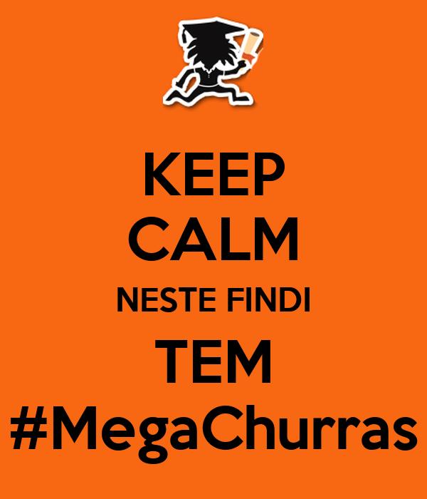 KEEP CALM NESTE FINDI TEM #MegaChurras