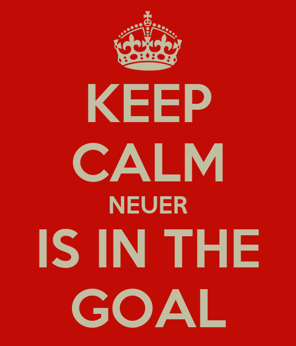 KEEP CALM NEUER IS IN THE GOAL