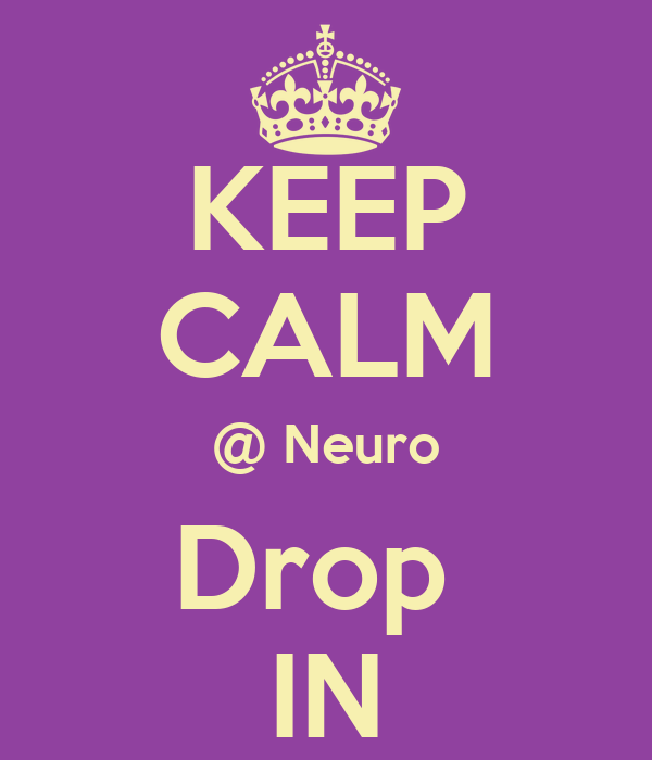KEEP CALM @ Neuro Drop  IN