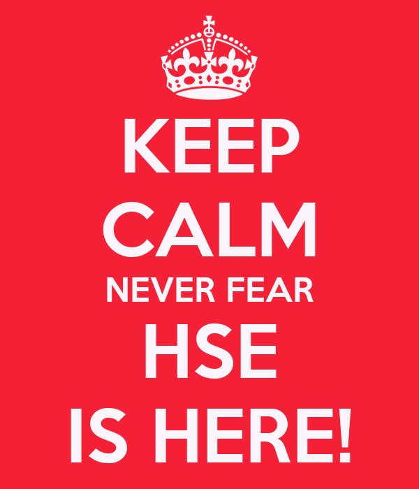 KEEP CALM NEVER FEAR HSE IS HERE!