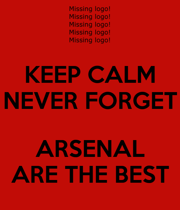 KEEP CALM NEVER FORGET  ARSENAL ARE THE BEST