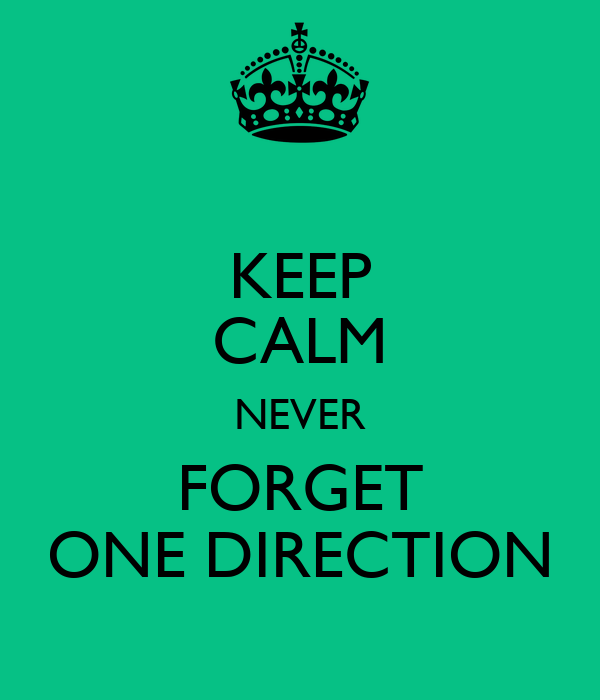 KEEP CALM NEVER FORGET ONE DIRECTION