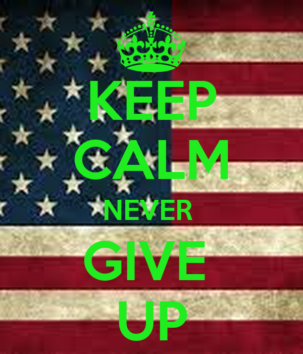 KEEP CALM NEVER  GIVE  UP