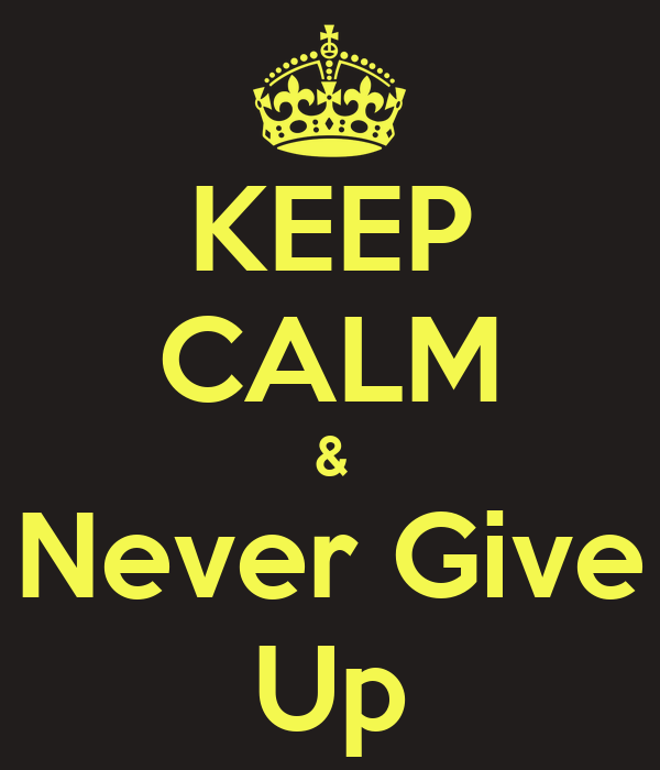 KEEP CALM & Never Give Up
