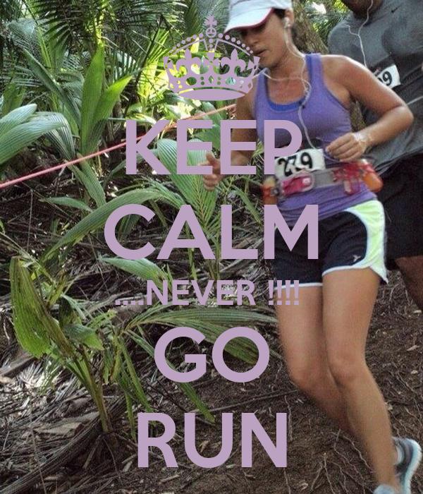 KEEP CALM ....NEVER !!!!  GO RUN