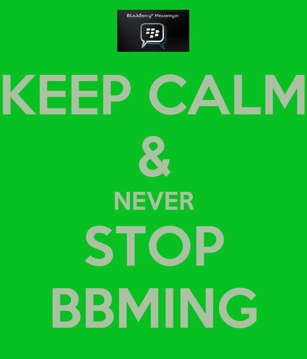 KEEP CALM & NEVER STOP BBMING