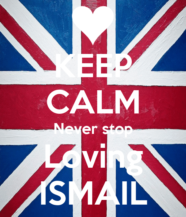 KEEP CALM Never stop Loving ISMAIL