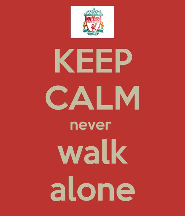 KEEP CALM never  walk alone