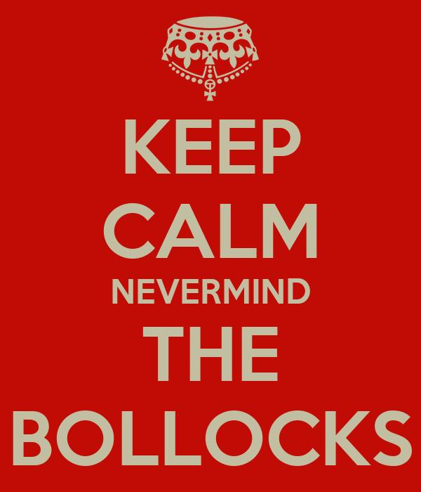 KEEP CALM NEVERMIND THE BOLLOCKS