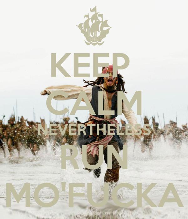 KEEP  CALM NEVERTHELESS RUN MO'FUCKA