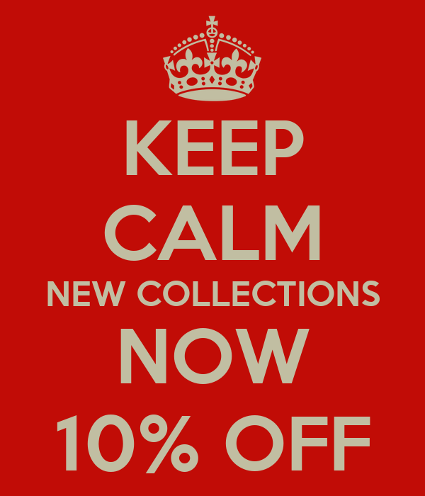 KEEP CALM NEW COLLECTIONS NOW 10% OFF