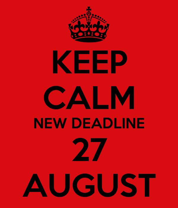 KEEP CALM NEW DEADLINE 27 AUGUST
