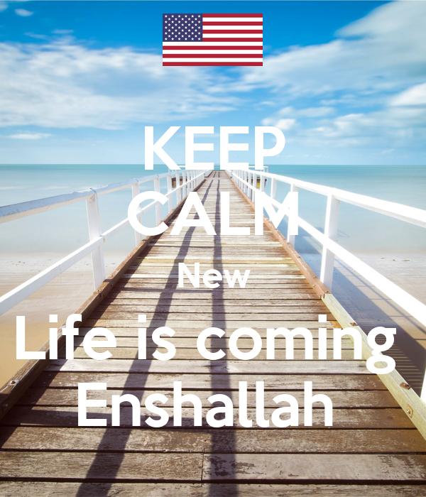 KEEP CALM New Life is coming  Enshallah
