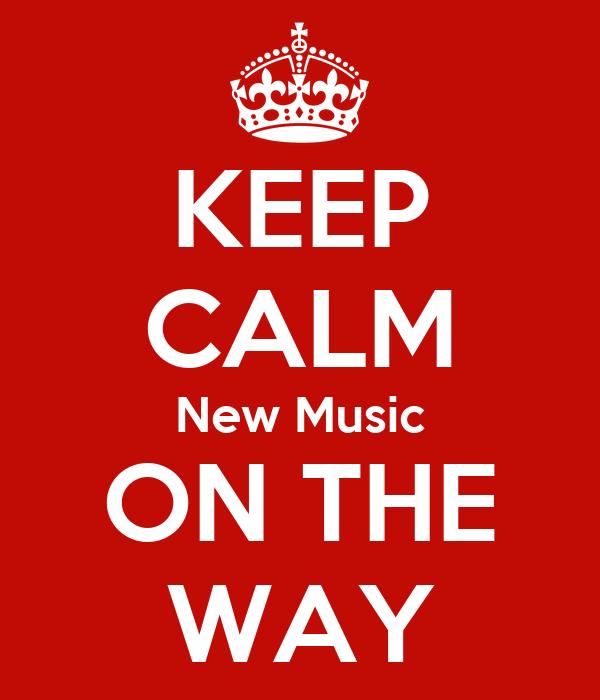 KEEP CALM New Music ON THE WAY