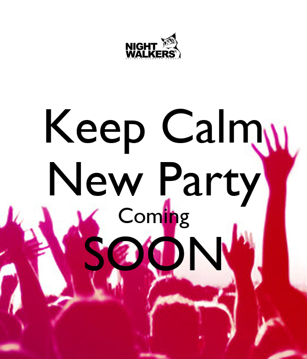 Keep Calm New Party Coming SOON
