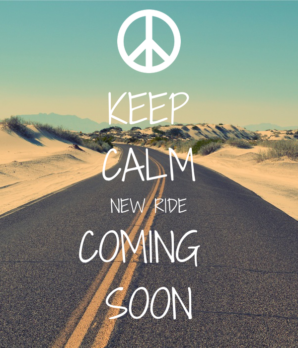 KEEP CALM NEW RIDE COMING  SOON