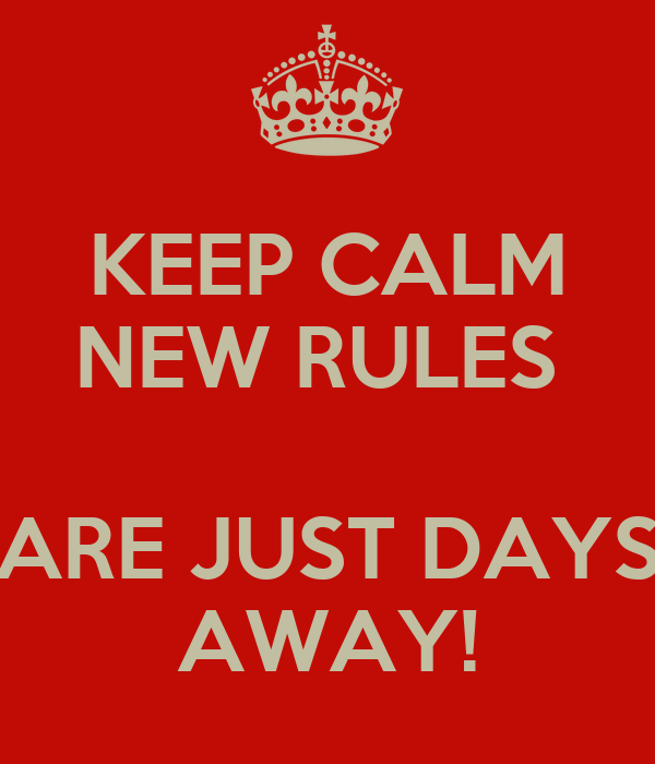 KEEP CALM NEW RULES   ARE JUST DAYS AWAY!