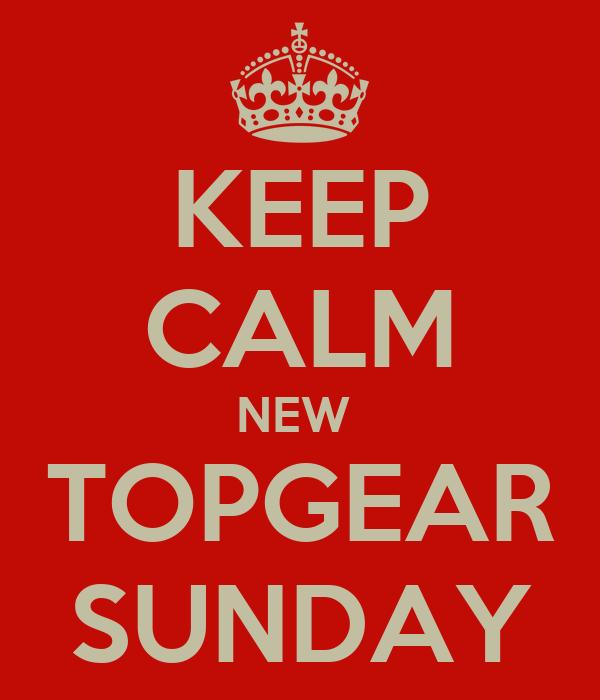 KEEP CALM NEW  TOPGEAR SUNDAY