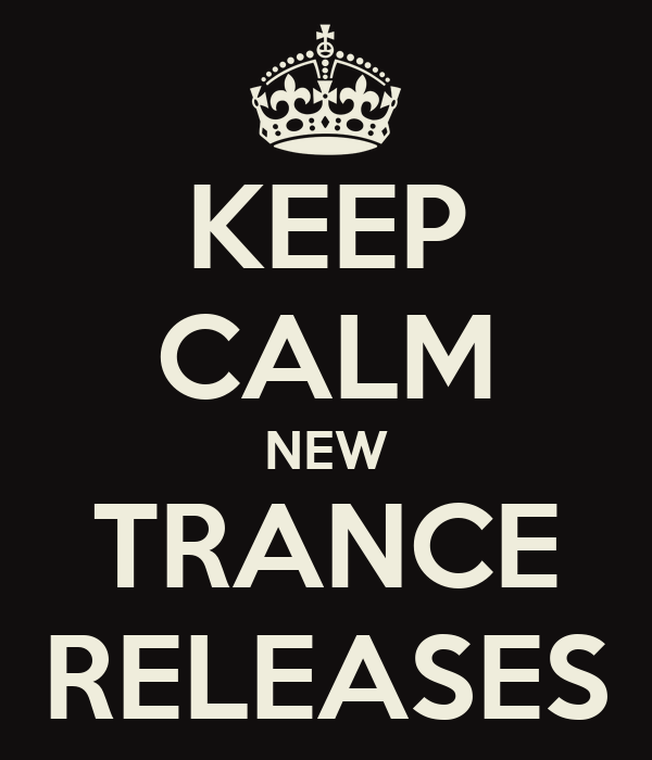 KEEP CALM NEW TRANCE RELEASES