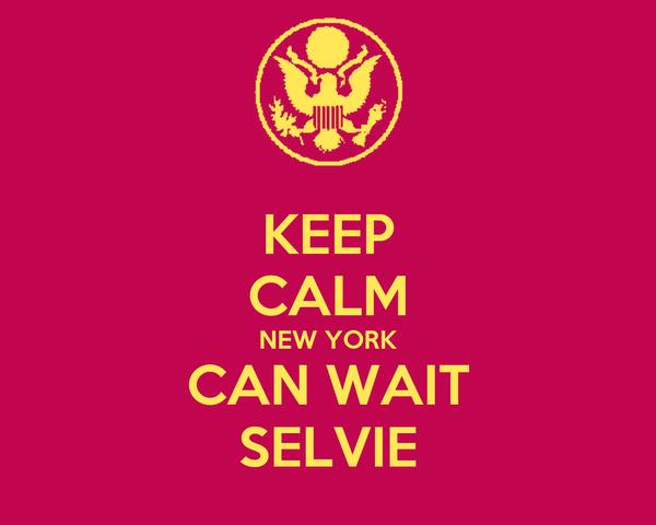 KEEP CALM NEW YORK CAN WAIT SELVIE