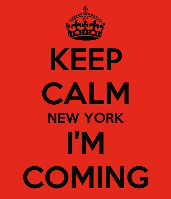 KEEP CALM NEW YORK I'M COMING