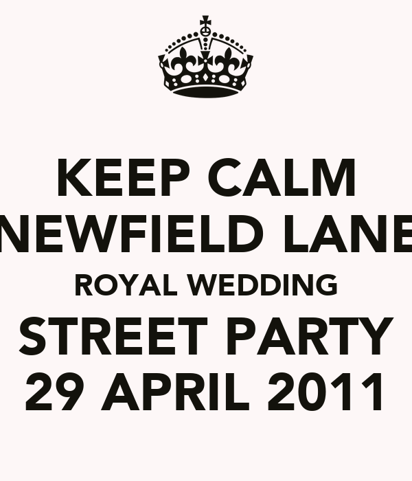 KEEP CALM NEWFIELD LANE ROYAL WEDDING STREET PARTY 29 APRIL 2011
