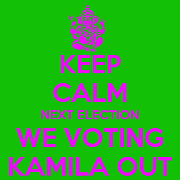 KEEP CALM NEXT ELECTION WE VOTING KAMILA OUT