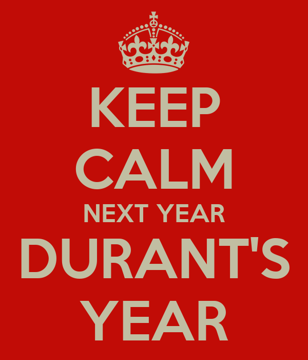 KEEP CALM NEXT YEAR DURANT'S YEAR