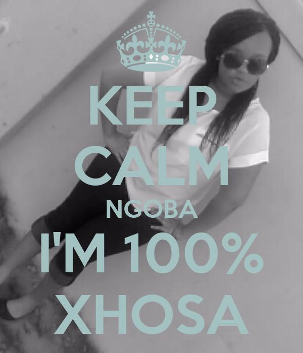 KEEP CALM NGOBA I'M 100% XHOSA