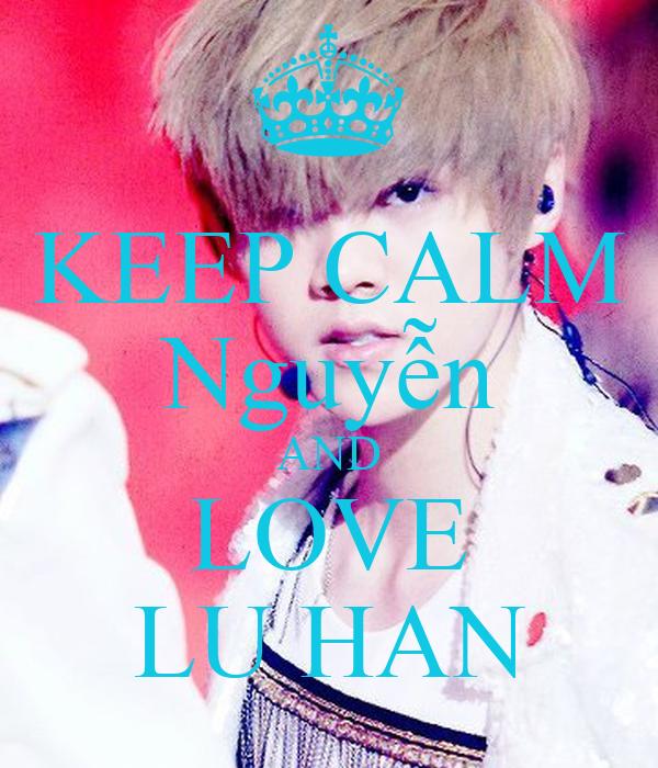 KEEP CALM Nguyễn AND LOVE LU HAN