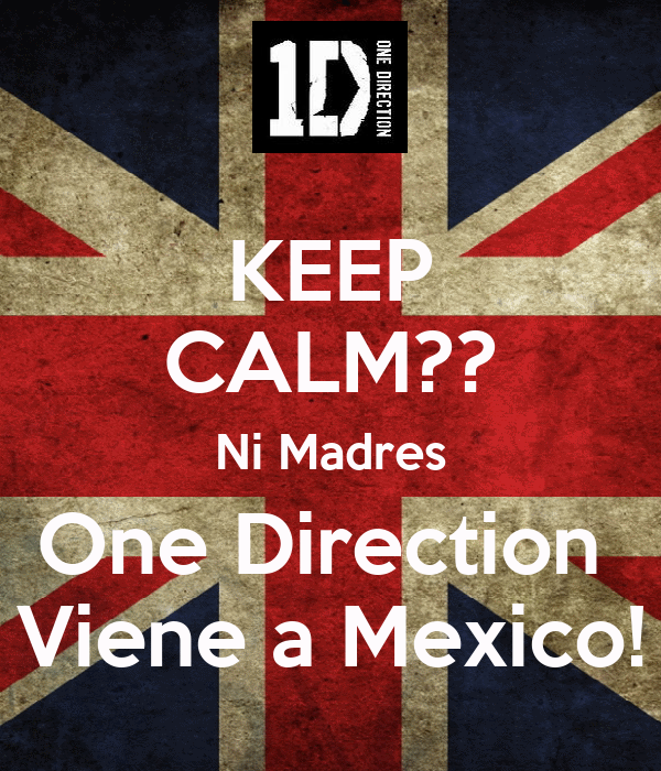 KEEP CALM?? Ni Madres One Direction  Viene a Mexico!