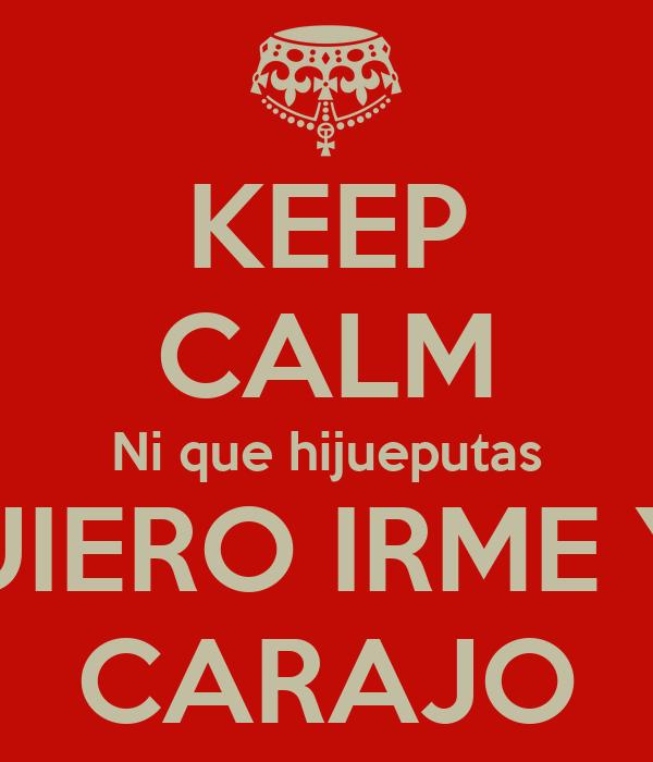 KEEP CALM Ni que hijueputas QUIERO IRME YA CARAJO