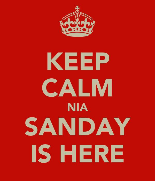 KEEP CALM NIA SANDAY IS HERE
