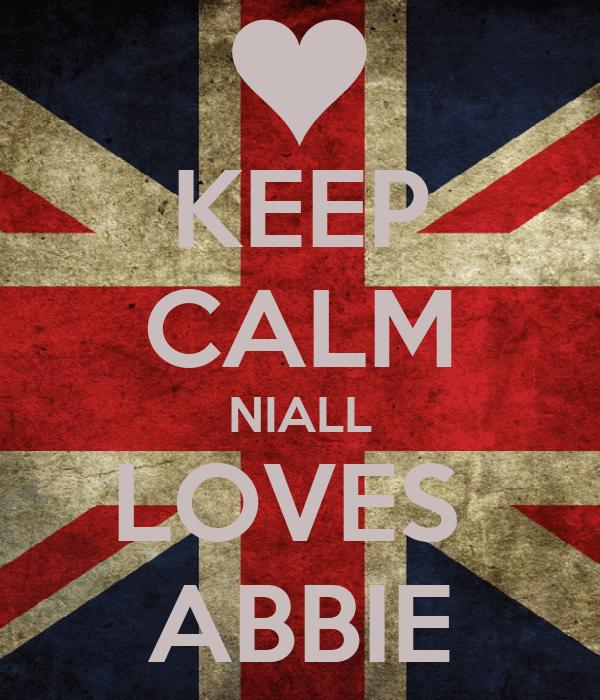 KEEP CALM NIALL LOVES  ABBIE