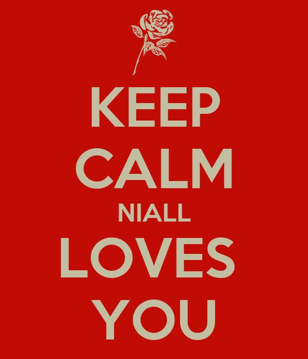 KEEP CALM NIALL LOVES  YOU