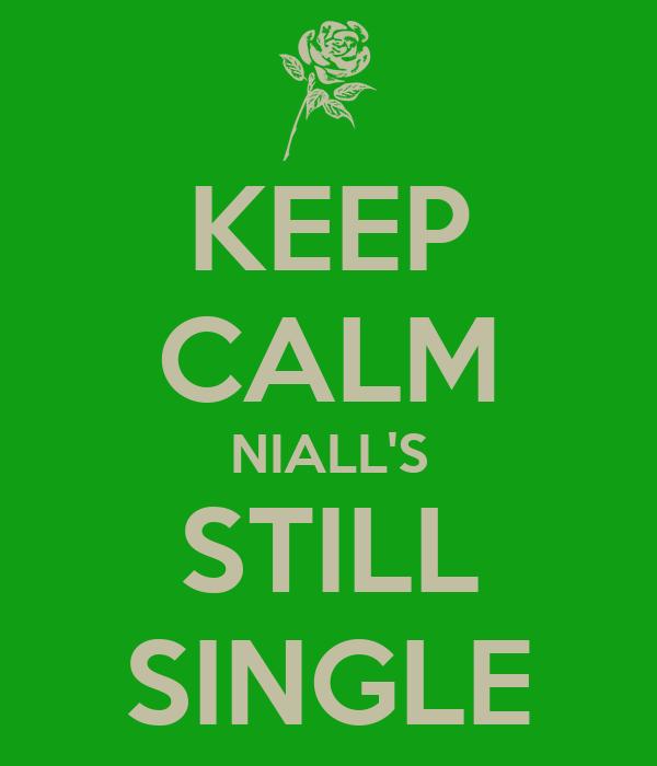 KEEP CALM NIALL'S STILL SINGLE