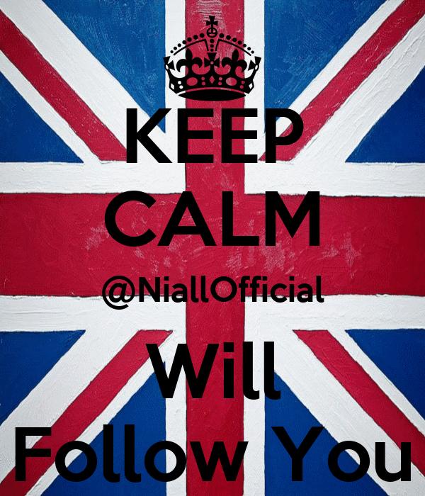 KEEP CALM @NiallOfficial Will Follow You