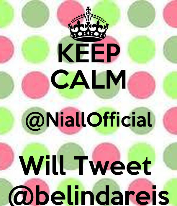 KEEP CALM @NiallOfficial Will Tweet  @belindareis