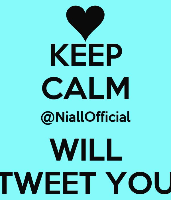 KEEP CALM @NiallOfficial WILL TWEET YOU