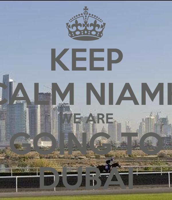 KEEP CALM NIAMH WE ARE GOING TO DUBAI