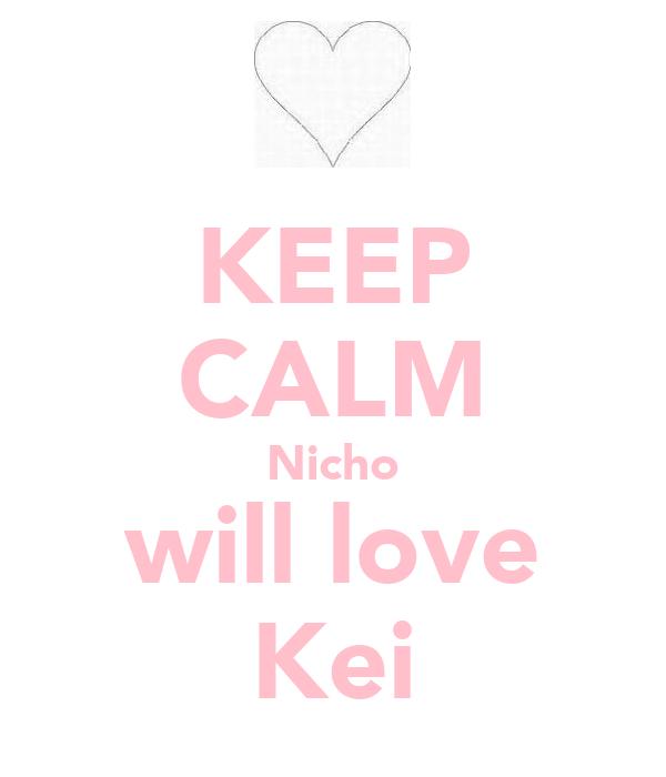 KEEP CALM Nicho will love Kei