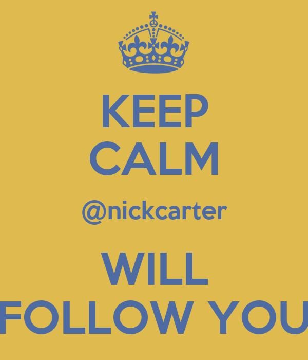 KEEP CALM @nickcarter WILL FOLLOW YOU
