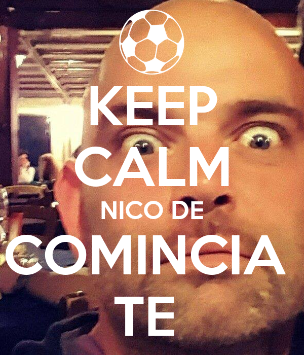 KEEP CALM NICO DE COMINCIA  TE