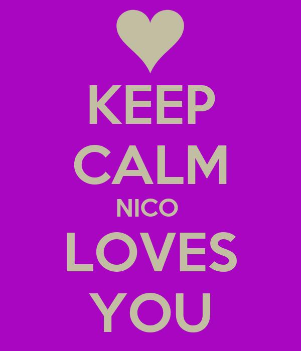 KEEP CALM NICO  LOVES YOU